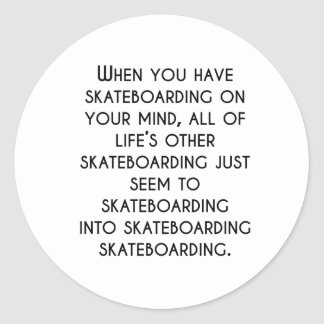 When You Have Skateboarding On Your Mind Round Sticker