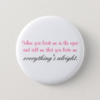 When you look me in the eyes. 6 cm round badge