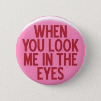 When You Look Me In The Eyes 6 Cm Round Badge