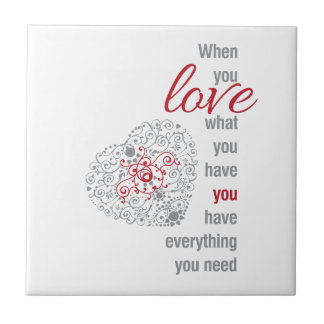 When You Love What You Have - Inspirational Quote Small Square Tile