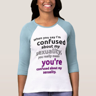 """When you say I'm confused about my sexuality..."" Shirt"