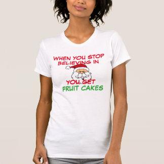 when you stop believing in santa you get fruitcake T-Shirt