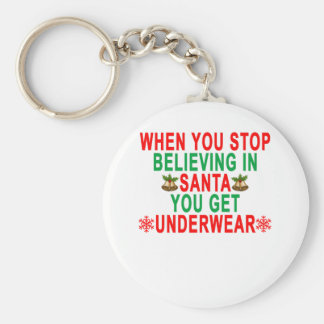 WHEN YOU STOP BELIEVING IN SANTA YOU GET UNDERWEAR KEY RING