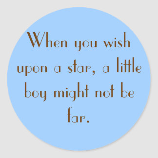 When you wish upon a star, a little boy might n... round sticker