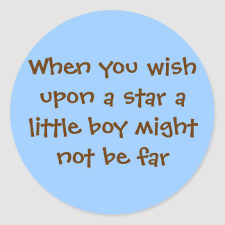 When you wish upon a star a little boy might no... round sticker