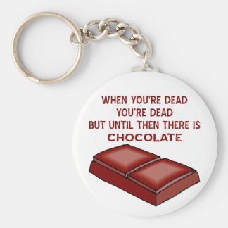 When You're Dead You're Dead Until Then Chocolate Basic Round Button Key Ring