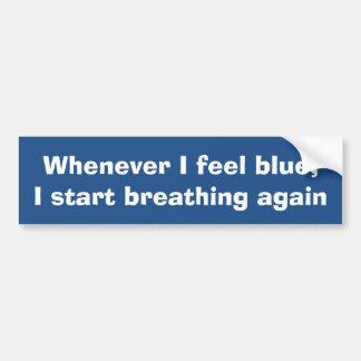 Whenever I feel blue I breathe bumper sticker