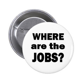 Where are the JOBS? 6 Cm Round Badge