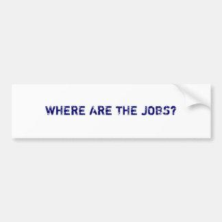 Where are the jobs? bumper sticker