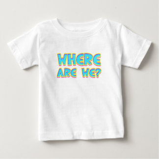 Where are we baby T-Shirt