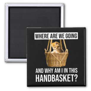 WHERE ARE WE GOING AND WHY AM I IN THIS HANDBASKET License Plate Frame