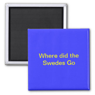 Where did the Swedes Go Refrigerator Magnet