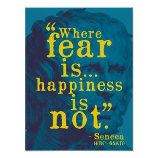 Where fear is...happiness is not - Seneca poster