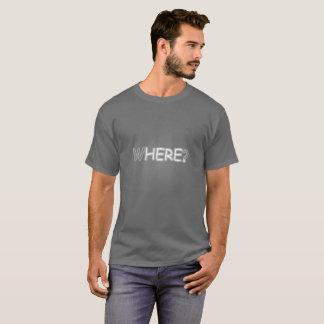 Where? Here. T-Shirt