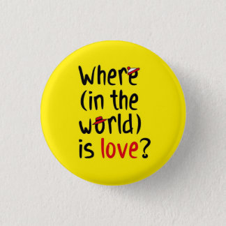 Where is love? 3 cm round badge