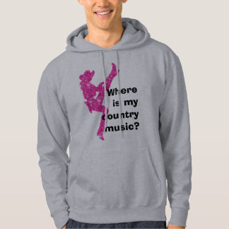 Where is my country music?  hooded sweatshirts