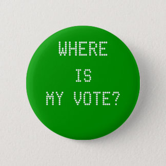 WHERE, IS, MY VOTE? 6 CM ROUND BADGE