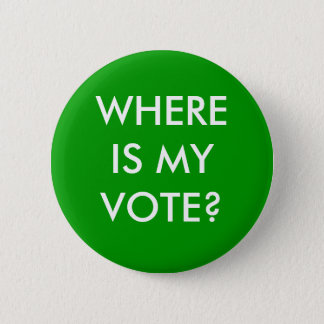 WHERE IS MY VOTE? 6 CM ROUND BADGE