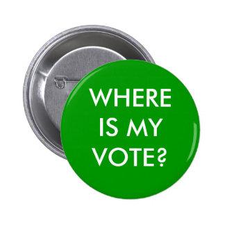 WHERE IS MY VOTE? 6 CM ROUND BADGE
