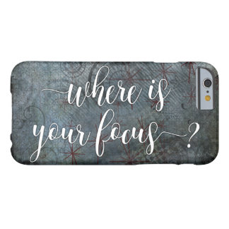 """Where is Your Focus?"" Typography, Rustic Abstract Barely There iPhone 6 Case"