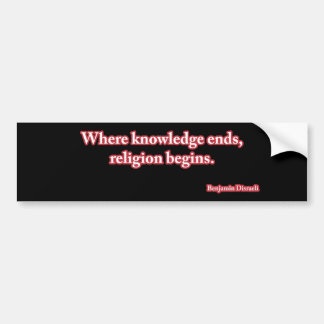 Where knowledge ends, religion begins. bumper sticker