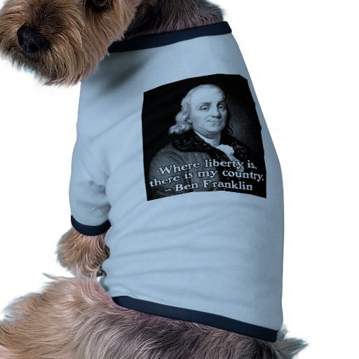 Where liberty is Ben Franklin Quote Doggie Tee Shirt