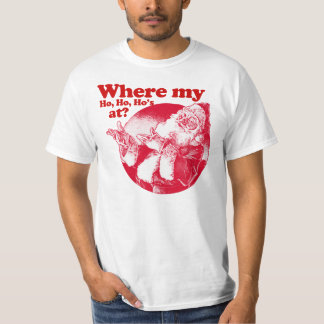 Where my Ho Ho Ho's at? Santa Claus T-Shirt
