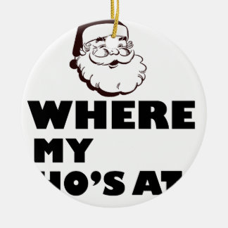 where my Ho's at Ceramic Ornament