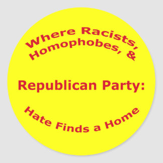 Where Racists, Homophobes, & Hate Round Stickers