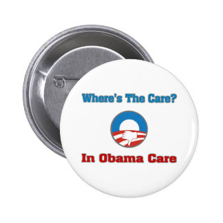 Where's The Care? In Obama Care Pinback Buttons
