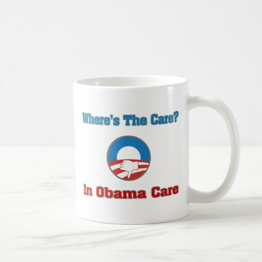 Where's The Care? In Obama Care Coffee Mugs