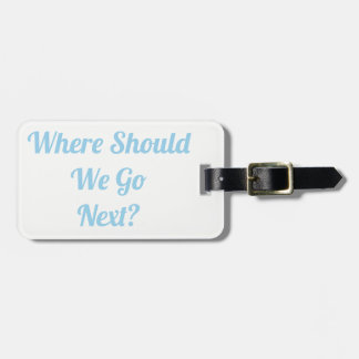 Where Should We Go Next? Luggage Tag
