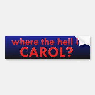 Where the hell is Carol Bumper Sticker