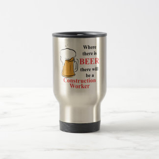 Where there is Beer - Construction Worker Travel Mug