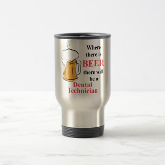 Where there is Beer - Dental Technician Travel Mug