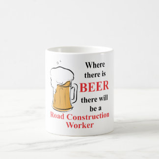 Where there is Beer - Road Construction Worker Basic White Mug
