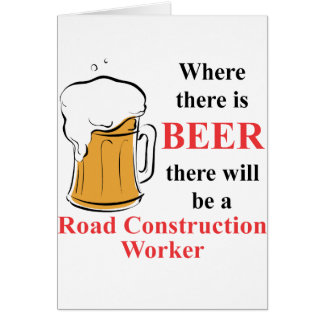 Where there is Beer - Road Construction Worker Note Card
