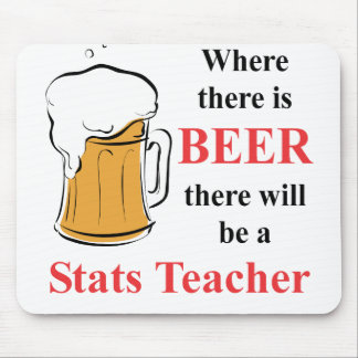 Where there is Beer - Stats Teacher Mouse Pad