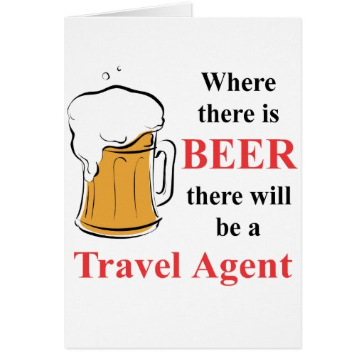Where there is Beer - Travel Agent Greeting Card