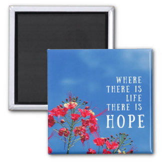 Where There Is Life There Is Hope Magnet