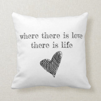 Where there is Love there is Life Pillow