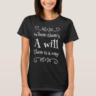 Where there's a will there is a way T-Shirt