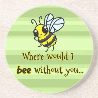 Where would I bee without you Beverage Coasters