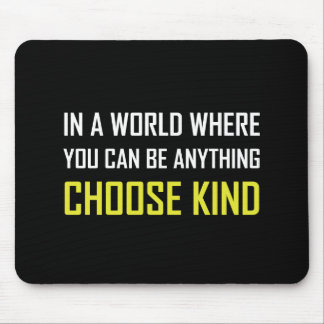 Where You Can Be Anything Choose Kind Quote Mouse Pad