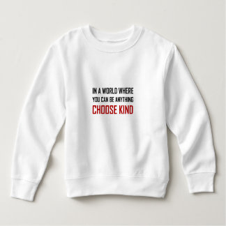 Where You Can Be Anything Choose Kind Quote Sweatshirt