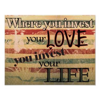 Where You Invest Your Love You Invest Your Life Poster