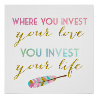 Where you invest your love, You invest your life Poster