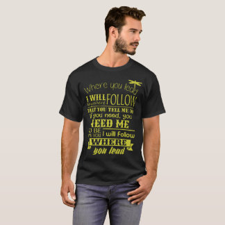 Where You Lead I Will Follow Anywhere That You Tel T-Shirt