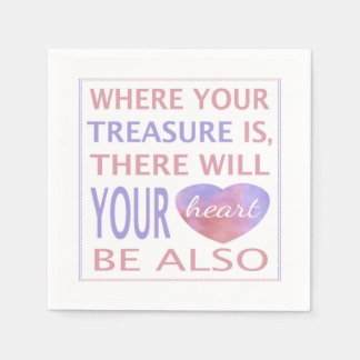 Where Your Treasure Is There Will Your Heart Be Disposable Serviettes