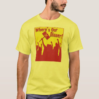 Where's Our Dinner? T-Shirt